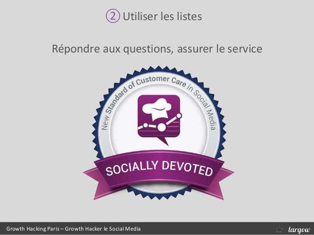 ②Utiliser les listes Répondre aux questions, assurer le service Growth Hacking Paris – Growth Hacker le Social Media