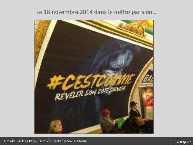 Le 18 novembre 2014 dans le métro parisien… Growth Hacking Paris – Growth Hacker le Social Media