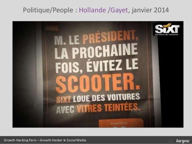 Politique/People : Hollande /Gayet, janvier 2014 Growth Hacking Paris – Growth Hacker le Social Media