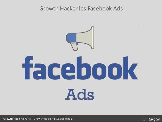 Growth Hacker les Facebook Ads Growth Hacking Paris – Growth Hacker le Social Media