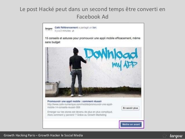 Le post Hacké peut dans un second temps être converti en Facebook Ad Growth Hacking Paris – Growth Hacker le Social Media