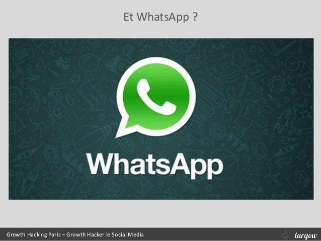 Et WhatsApp ? Growth Hacking Paris – Growth Hacker le Social Media