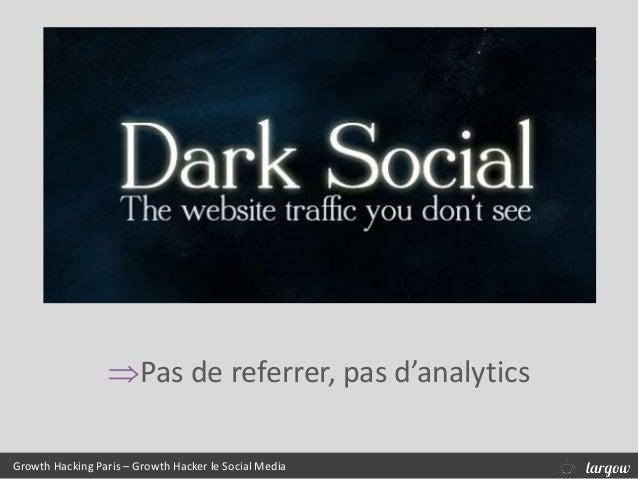 Growth Hacking Paris – Growth Hacker le Social Media Pas de referrer, pas d'analytics