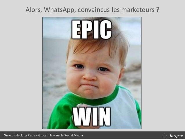 Alors, WhatsApp, convaincus les marketeurs ? Growth Hacking Paris – Growth Hacker le Social Media