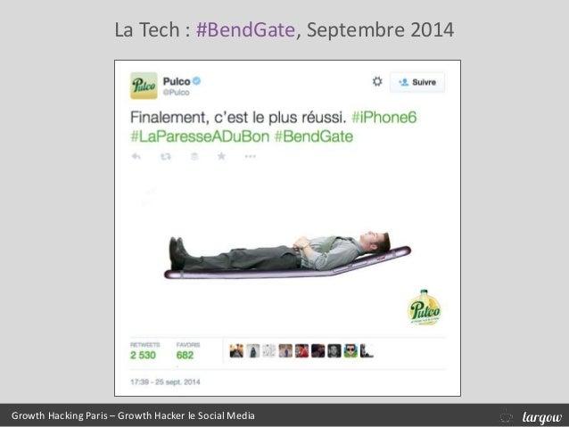 Growth Hacking Paris – Growth Hacker le Social Media La Tech : #BendGate, Septembre 2014