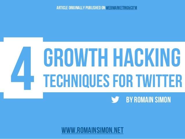 Growth hacking Techniques for Twitter By Romain Simon www.romainsimon.net Article originally publishedon webmarketing&co'm