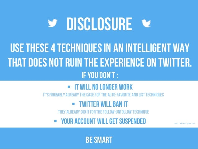 Disclosure Usethese4 techniquesin an intelligent way thatdoesnot ruin theexperience on twitter. if you don't :  It will n...