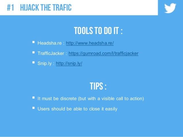 Tools to do it :  Headsha.re : http://www.headsha.re/  TrafficJacker : https://gumroad.com/l/trafficjacker  Snip.ly : h...
