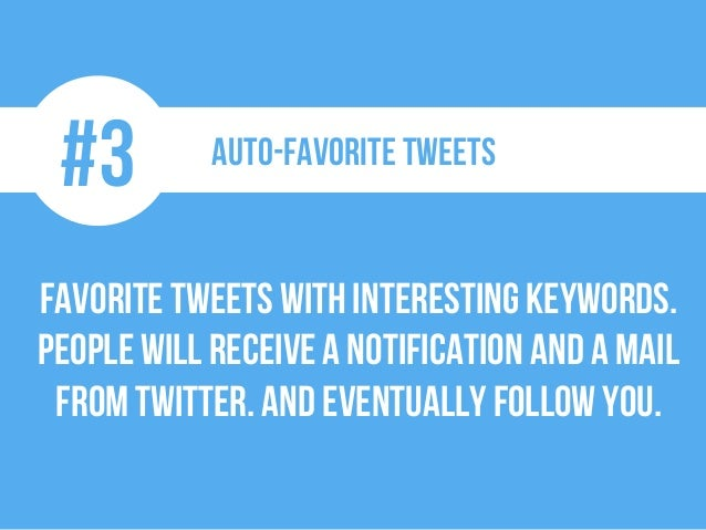 #3 Auto-Favorite tweets Favorite tweetswith interesting keywords. People will receivea notification and a mail from twitte...