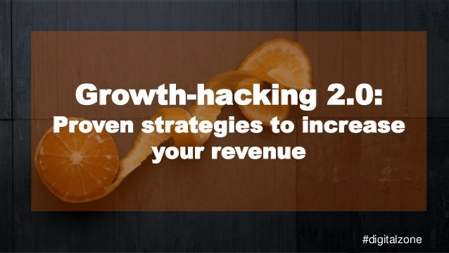 Growth-hacking 2.0: Proven strategies to increase your revenue #digitalzone
