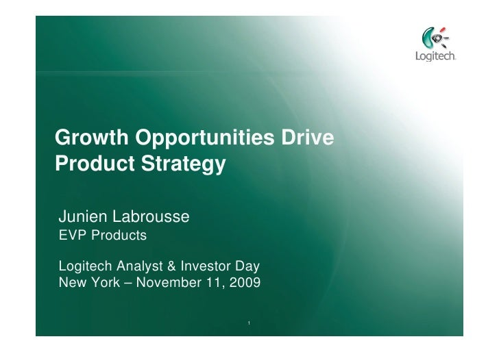 Growth Opportunities Drive Product Strategy  Junien Labrousse EVP Products  Logitech Analyst & Investor Day New York – Nov...