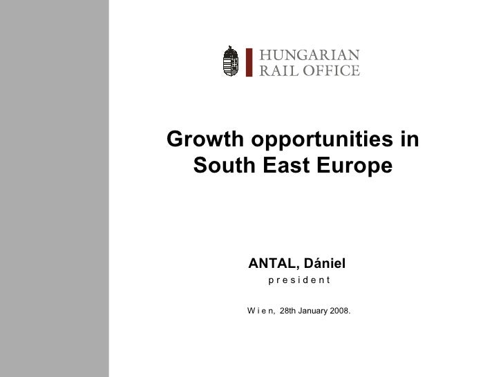 Growth opportunities in South East Europe ANTAL,  Dániel   p r e s i d e n t W i e n ,  28th January 2008.