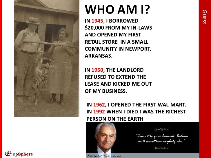WHO AM I?                                             GUESS IN 1945, I BORROWED $20,000 FROM MY IN-LAWS AND OPENED MY FIRS...