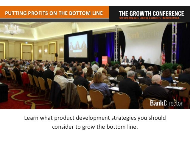PUTTING PROFITS ON THE BOTTOM LINE      Learn what product development strategies you should                consider to gr...