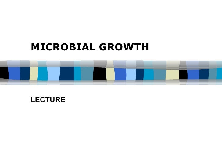 MICROBIAL GROWTH LECTURE
