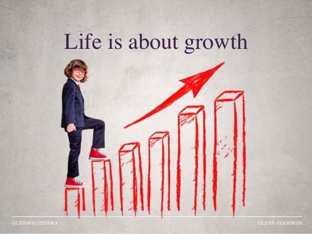 GUSTAVO TISSERA GLENN GOODWIN Life is about growth