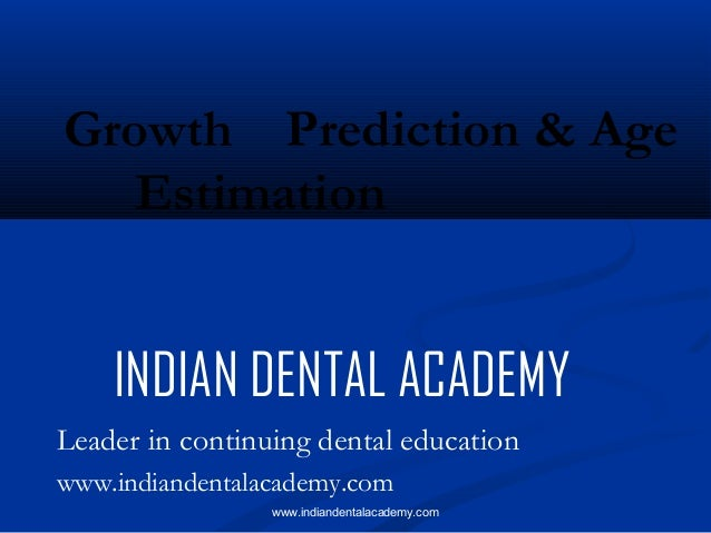 Growth Prediction & Age Estimation  INDIAN DENTAL ACADEMY Leader in continuing dental education www.indiandentalacademy.co...