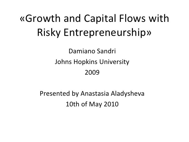 «Growth and Capital Flows with Risky Entrepreneurship»<br />DamianoSandri<br />Johns Hopkins University<br />2009<br />Pre...