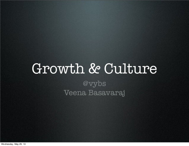 Growth & Culture@vybsVeena BasavarajWednesday, May 29, 13