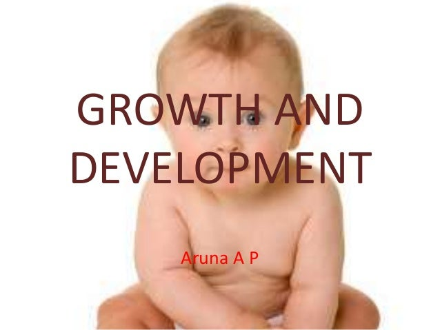 GROWTH AND DEVELOPMENT Aruna A P