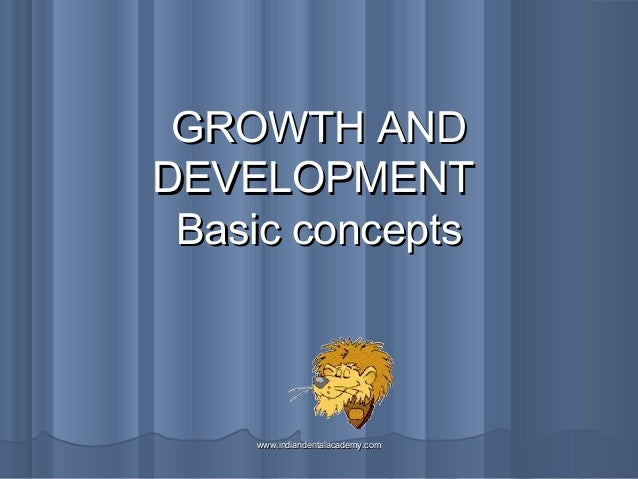 GROWTH AND DEVELOPMENT Basic concepts  www.indiandentalacademy.com