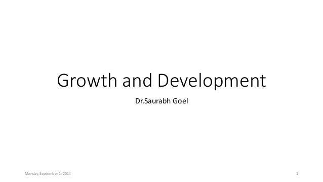 Growth and Development  Dr.Saurabh Goel  Monday, September 1, 2014 1