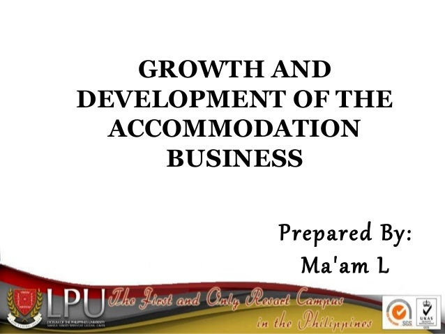 GROWTH AND DEVELOPMENT OF THE ACCOMMODATION BUSINESS  Prepared By: Ma'am L
