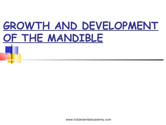 GROWTH AND DEVELOPMENT OF THE MANDIBLE  www.indiandentalacademy.com