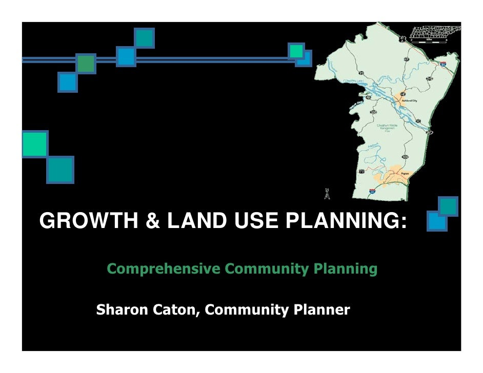 GROWTH & LAND USE PLANNING:     Comprehensive Community Planning    Sharon Caton, Community Planner