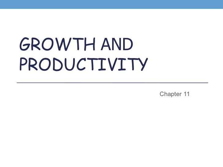 GROWTH  AND   PRODUCTIVITY Chapter 11