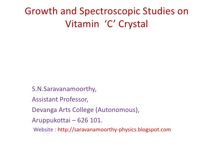 Growth and Spectroscopic Studies on Vitamin  'C' Crystal<br />S.N.Saravanamoorthy,<br />    Assistant Professor,<br />    ...