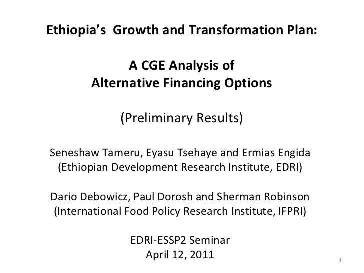 Ethiopia's  Growth and Transformation Plan:  A CGE Analysis of  Alternative Financing Options (Preliminary Results) Senesh...
