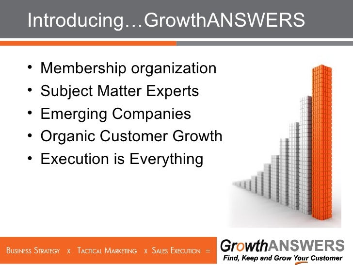 Introducing…GrowthANSWERS <ul><li>Membership organization </li></ul><ul><li>Subject Matter Experts </li></ul><ul><li>Emerg...
