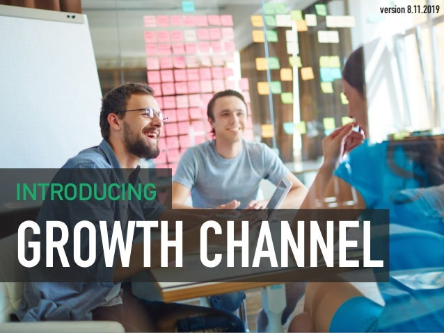 GROWTH CHANNEL INTRODUCING version 8.11.2019