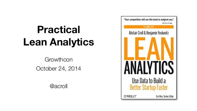 Practical  Lean Analytics  Growthcon  October 24, 2014  @acroll