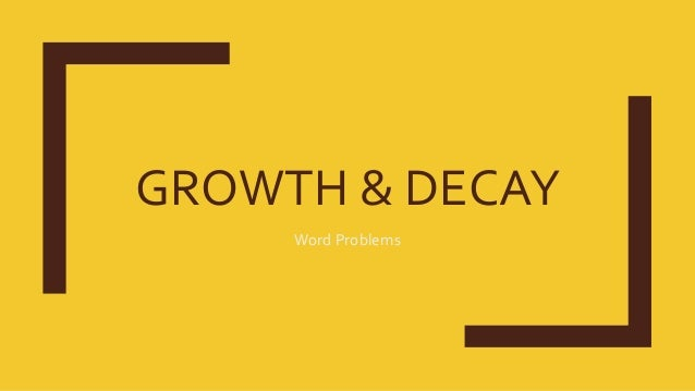 GROWTH & DECAY Word Problems