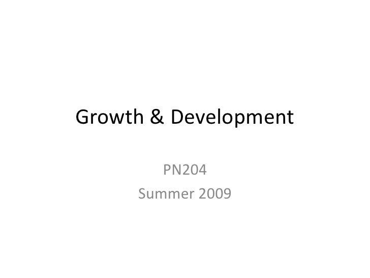 Growth & Development<br />PN204<br />Summer 2009<br />