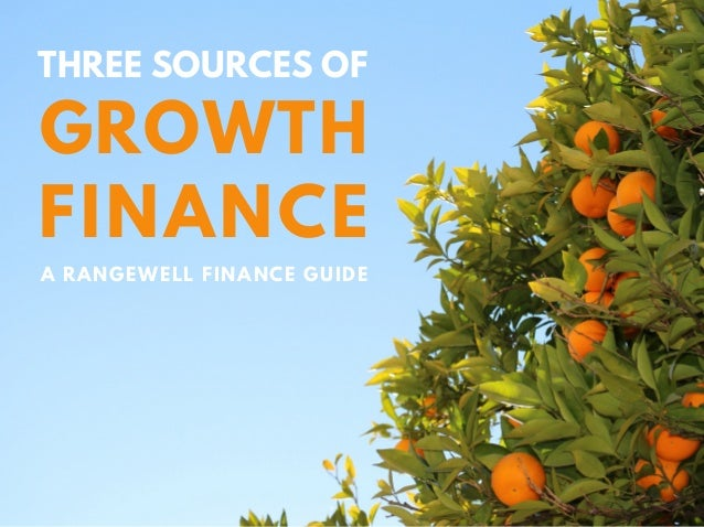 GROWTH A RANGEWELL FINANCE GUIDE FINANCE THREE SOURCES OF