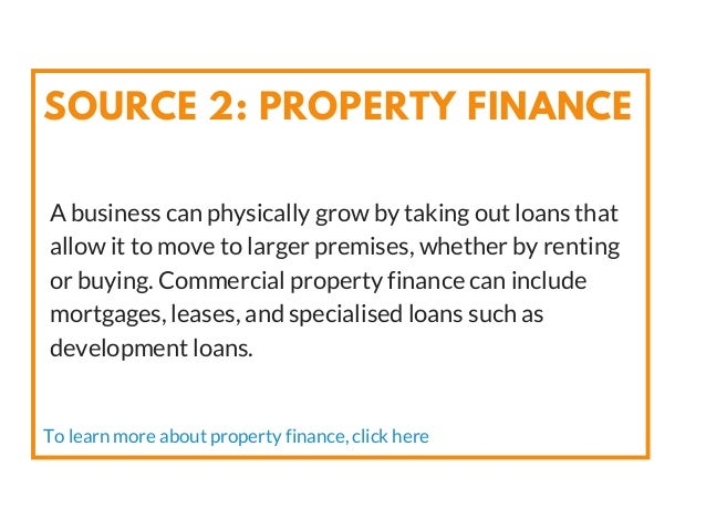 A business can physically grow by taking out loans that allow it to move to larger premises, whether by renting or buying....