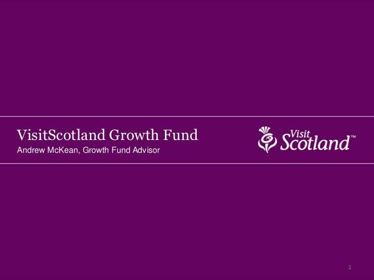 VisitScotland Growth FundAndrew McKean, Growth Fund Advisor                                     1