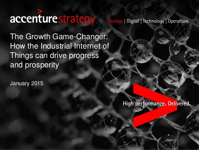 The Growth Game-Changer: How the Industrial Internet of Things can drive progress and prosperity January 2015