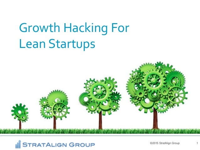 ©2015 StratAlign Group 1 Growth Hacking For Lean Startups
