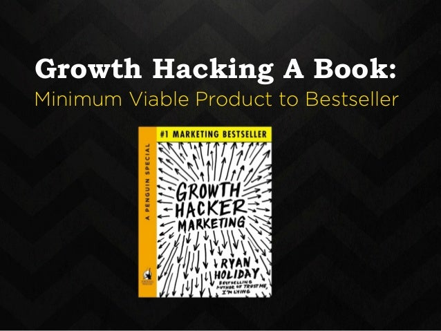 Growth Hacking A Book:  Minimum Viable Product to Bestseller  12-18 months  later a book is born…  and hopefully it excels...