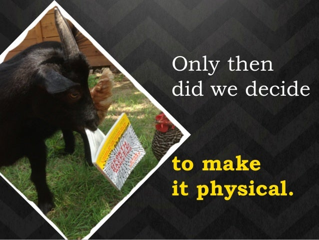 Only then  did we decide  !  to make  it physical.