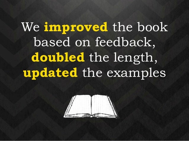 We improved the book  based on feedback,  doubled the length,  updated the examples