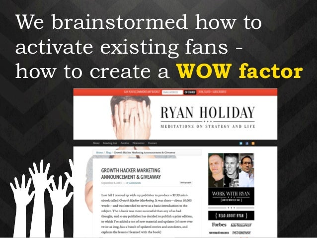 We brainstormed how to  activate existing fans -  how to create a WOW factor