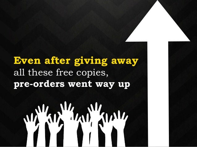 Even after giving away  all these free copies,  pre-orders went way up  !