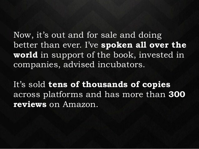 Now, it's out and for sale and doing  better than ever. I've spoken all over the  world in support of the book, invested i...