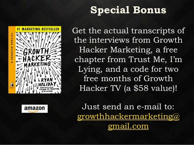 Special Bonus  !  Get the actual transcripts of  the interviews from Growth  Hacker Marketing, a free  chapter from Trust ...