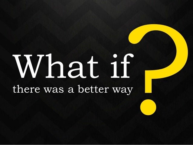 What if  ?  there was a better way 12-18 months  later a book is born…  and hopefully it excels.